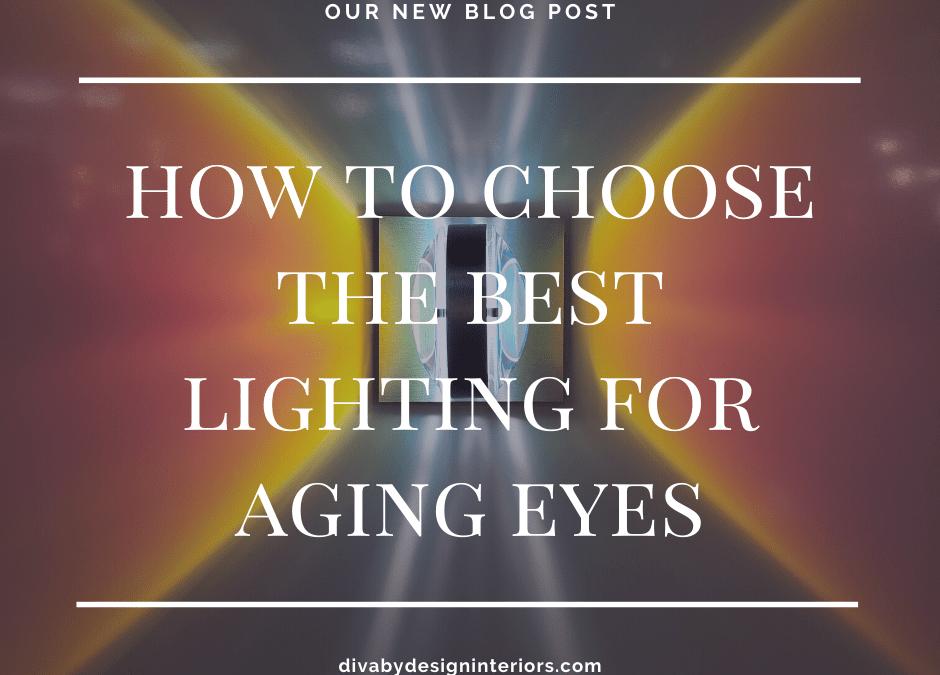 lighting for aging eyes diva by design brownsville interior designer 78520 78521 78523 78526 78566 78575 78578 78586 87330 87448