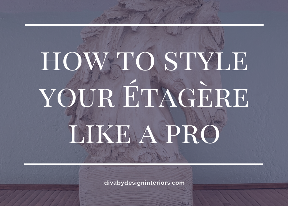 How to Style Your Étagère Like a Pro